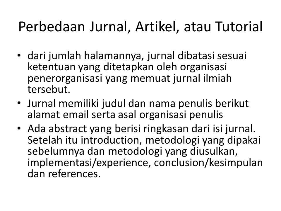 Perbedaan Jurnal, Artikel, atau Tutorial dari jumlah halamannya, jurnal dibatasi sesuai ketentuan yang ditetapkan oleh organisasi penerorganisasi yang