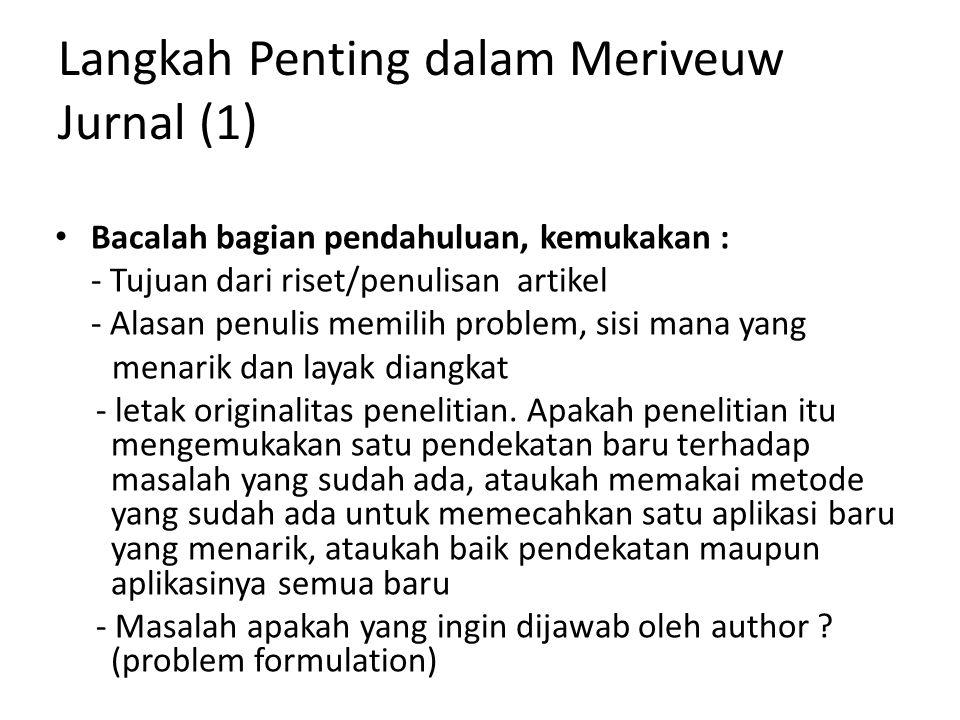 Langkah Penting dalam Meriveuw Jurnal (1) Bacalah bagian pendahuluan, kemukakan : - Tujuan dari riset/penulisan artikel - Alasan penulis memilih probl