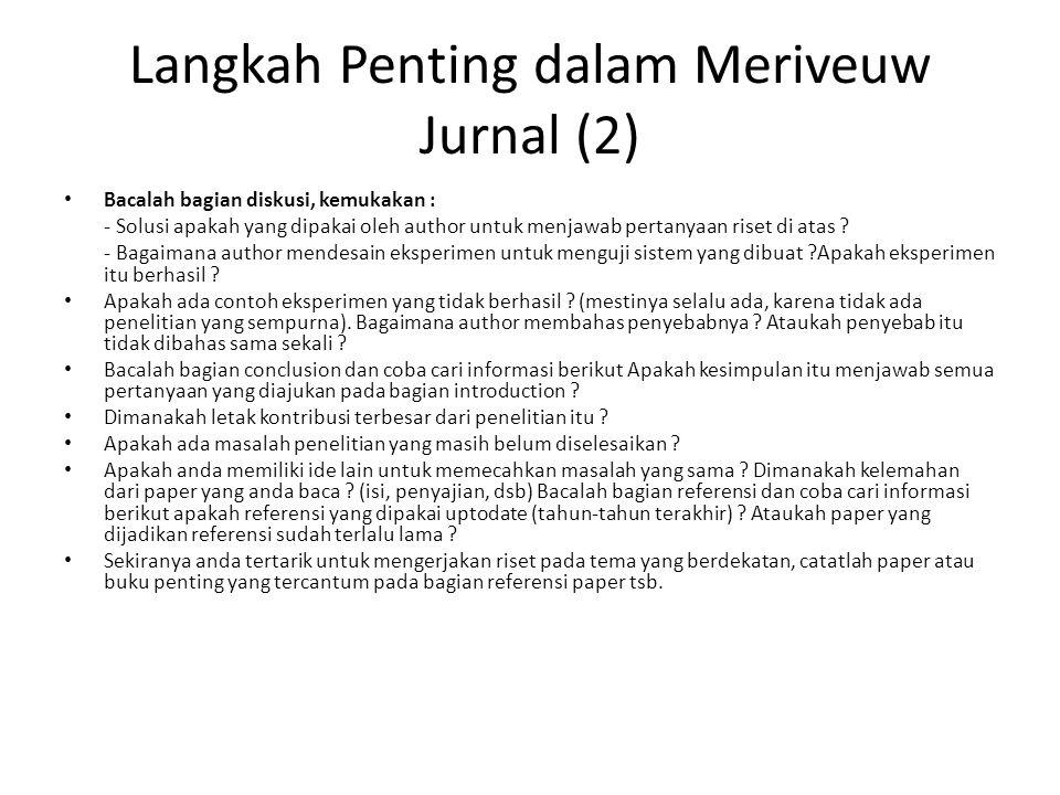 Langkah Penting dalam Meriveuw Jurnal (2) Bacalah bagian diskusi, kemukakan : - Solusi apakah yang dipakai oleh author untuk menjawab pertanyaan riset