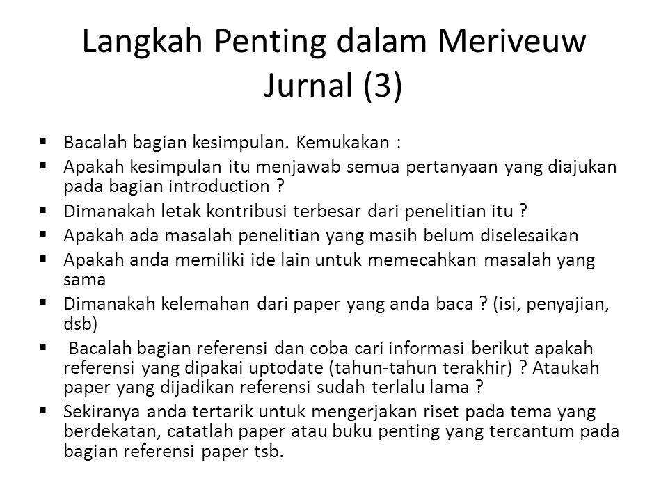 Langkah Penting dalam Meriveuw Jurnal (3)  Bacalah bagian kesimpulan. Kemukakan :  Apakah kesimpulan itu menjawab semua pertanyaan yang diajukan pad