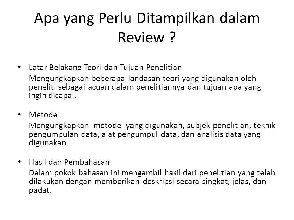 Apa yang Perlu Ditampilkan dalam Review ? Latar Belakang Teori dan Tujuan Penelitian Mengungkapkan beberapa landasan teori yang digunakan oleh penelit