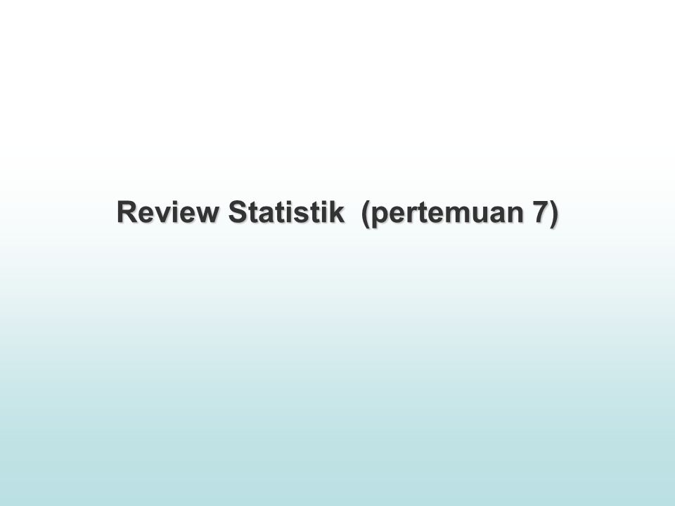 Review Statistik (pertemuan 7)