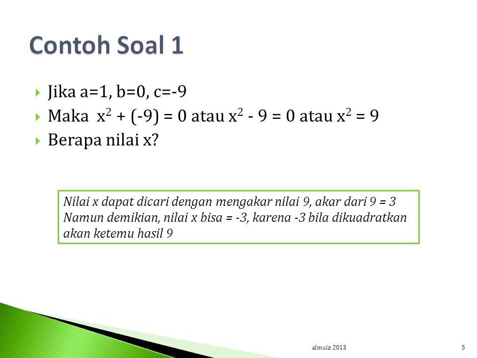  Jika a=1, b=0, c=-9  Maka x 2 + (-9) = 0 atau x 2 - 9 = 0 atau x 2 = 9  Berapa nilai x? almuiz 20135 Nilai x dapat dicari dengan mengakar nilai 9,