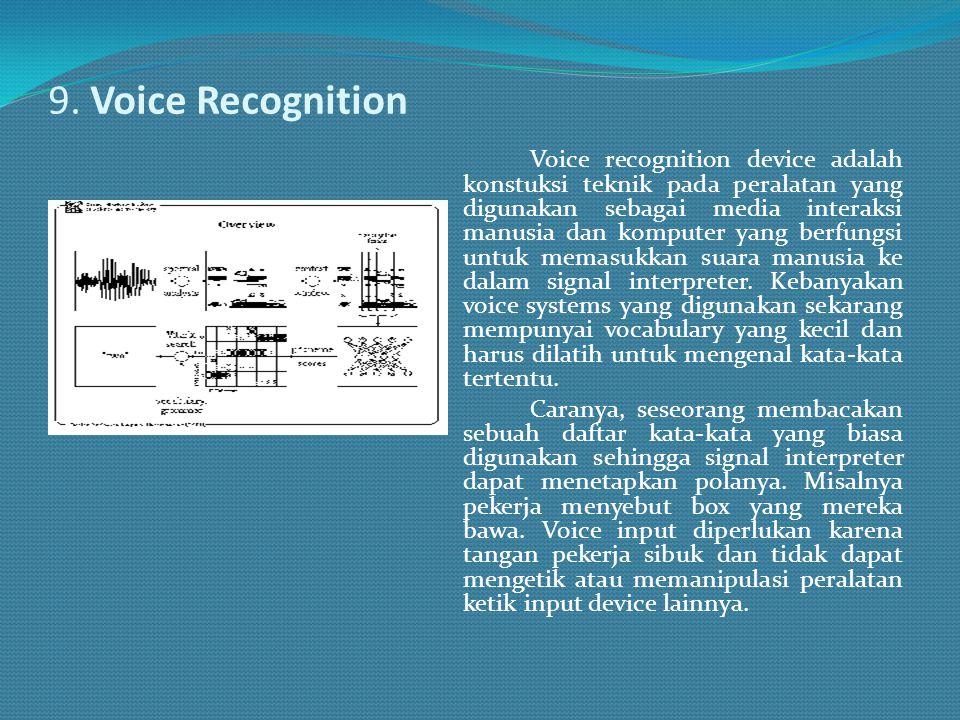 9. Voice Recognition Voice recognition device adalah konstuksi teknik pada peralatan yang digunakan sebagai media interaksi manusia dan komputer yang
