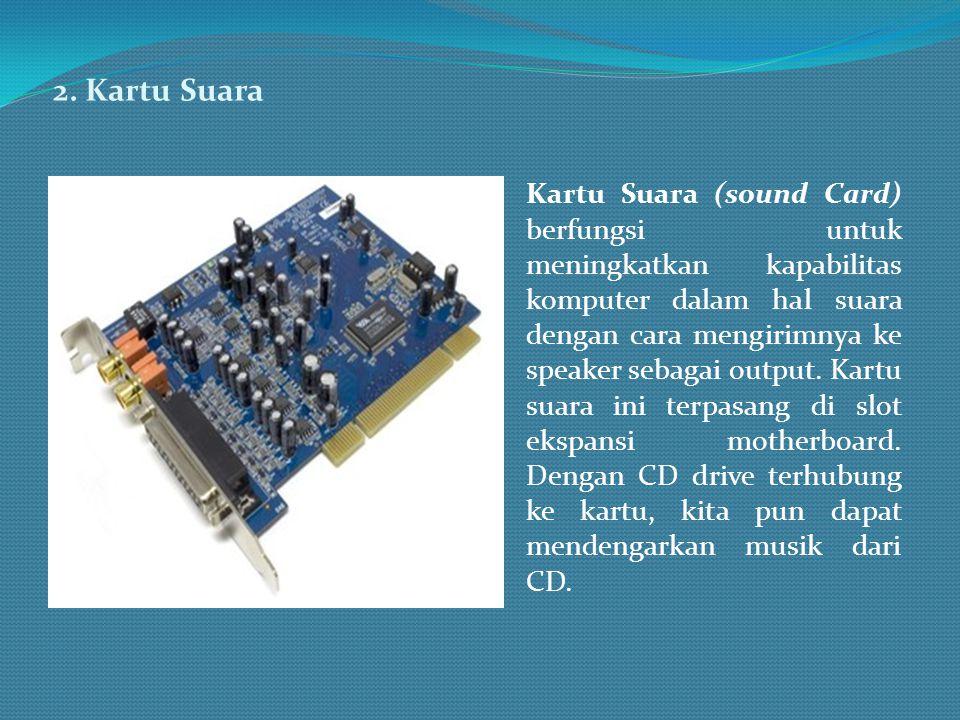 2. Kartu Suara Kartu Suara (sound Card) berfungsi untuk meningkatkan kapabilitas komputer dalam hal suara dengan cara mengirimnya ke speaker sebagai o