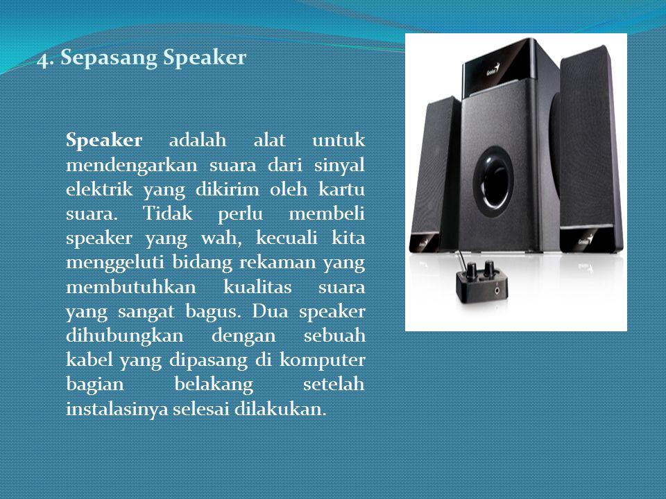 4. Sepasang Speaker Speaker adalah alat untuk mendengarkan suara dari sinyal elektrik yang dikirim oleh kartu suara. Tidak perlu membeli speaker yang