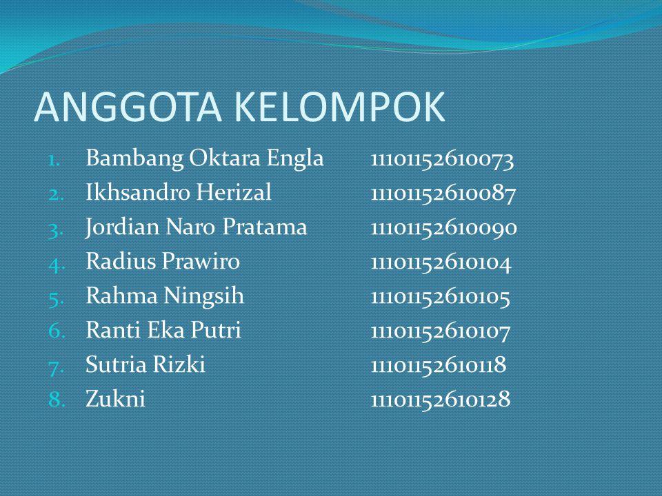 ANGGOTA KELOMPOK 1. Bambang Oktara Engla11101152610073 2. Ikhsandro Herizal11101152610087 3. Jordian Naro Pratama11101152610090 4. Radius Prawiro11101