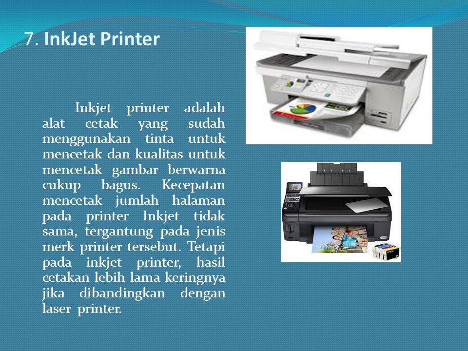 7. InkJet Printer Inkjet printer adalah alat cetak yang sudah menggunakan tinta untuk mencetak dan kualitas untuk mencetak gambar berwarna cukup bagus