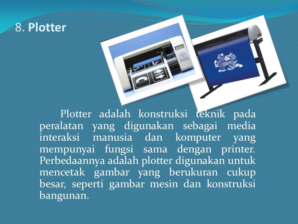 8. Plotter Plotter adalah konstruksi teknik pada peralatan yang digunakan sebagai media interaksi manusia dan komputer yang mempunyai fungsi sama deng