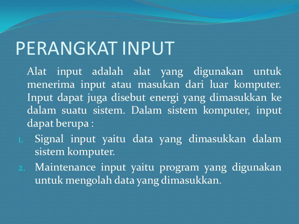 PERANGKAT INPUT Alat input adalah alat yang digunakan untuk menerima input atau masukan dari luar komputer. Input dapat juga disebut energi yang dimas