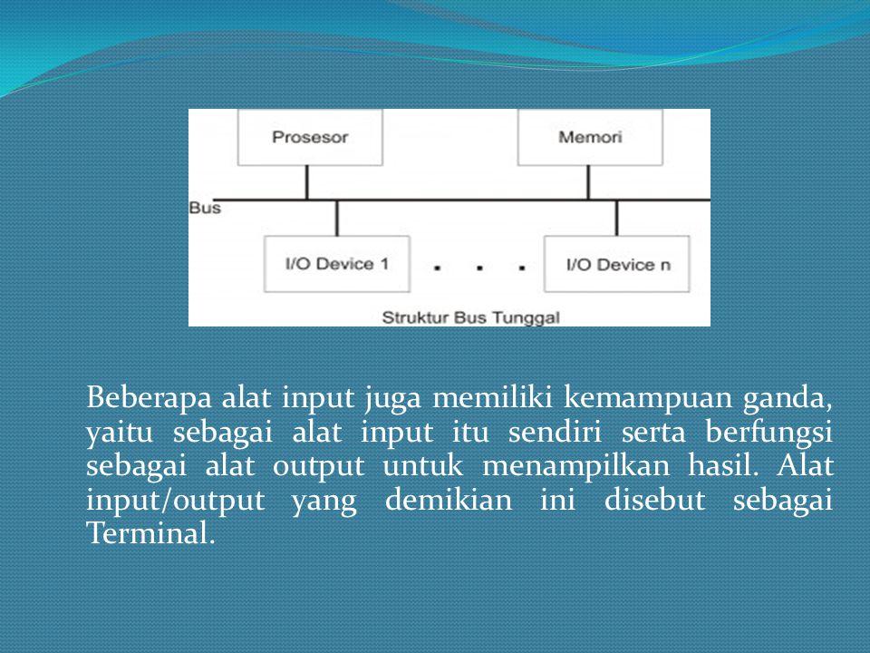 Beberapa alat input juga memiliki kemampuan ganda, yaitu sebagai alat input itu sendiri serta berfungsi sebagai alat output untuk menampilkan hasil. A