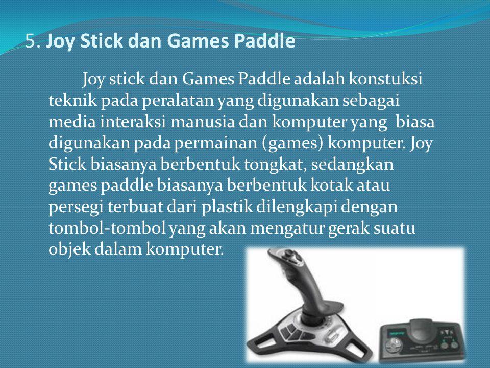 5. Joy Stick dan Games Paddle Joy stick dan Games Paddle adalah konstuksi teknik pada peralatan yang digunakan sebagai media interaksi manusia dan kom