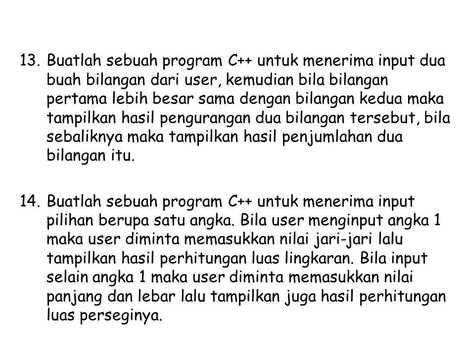 13.Buatlah sebuah program C++ untuk menerima input dua buah bilangan dari user, kemudian bila bilangan pertama lebih besar sama dengan bilangan kedua
