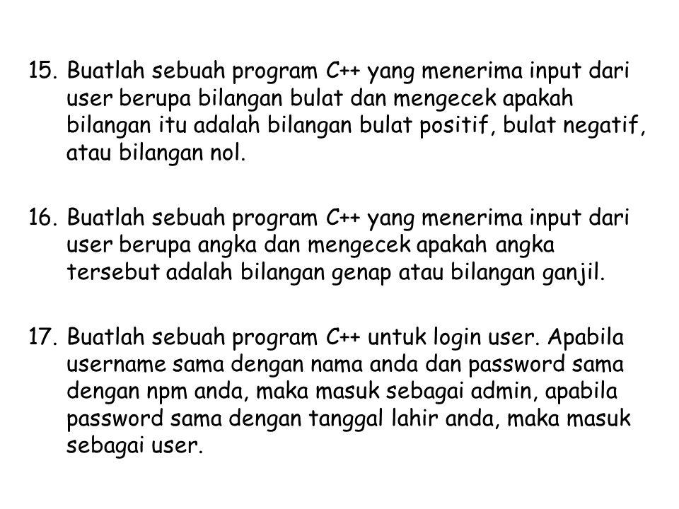 15.Buatlah sebuah program C++ yang menerima input dari user berupa bilangan bulat dan mengecek apakah bilangan itu adalah bilangan bulat positif, bula