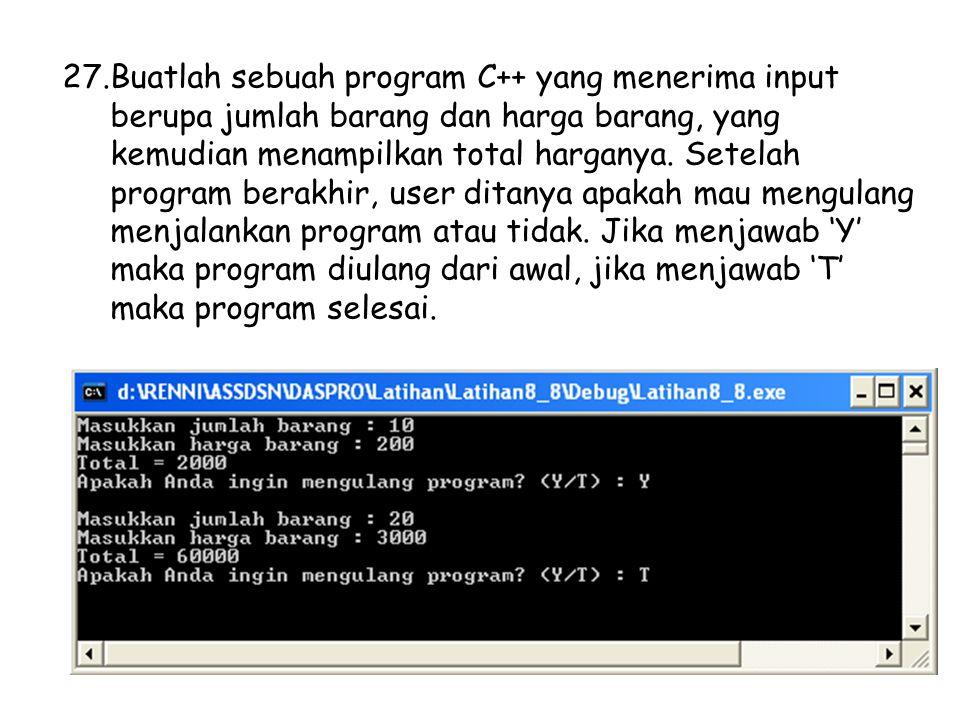 27.Buatlah sebuah program C++ yang menerima input berupa jumlah barang dan harga barang, yang kemudian menampilkan total harganya. Setelah program ber
