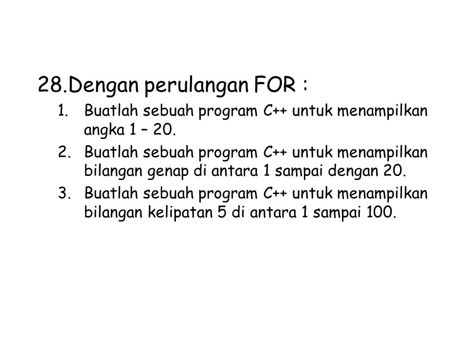 28.Dengan perulangan FOR : 1.Buatlah sebuah program C++ untuk menampilkan angka 1 – 20. 2.Buatlah sebuah program C++ untuk menampilkan bilangan genap