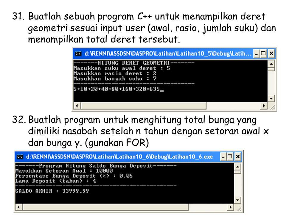 31.Buatlah sebuah program C++ untuk menampilkan deret geometri sesuai input user (awal, rasio, jumlah suku) dan menampilkan total deret tersebut.