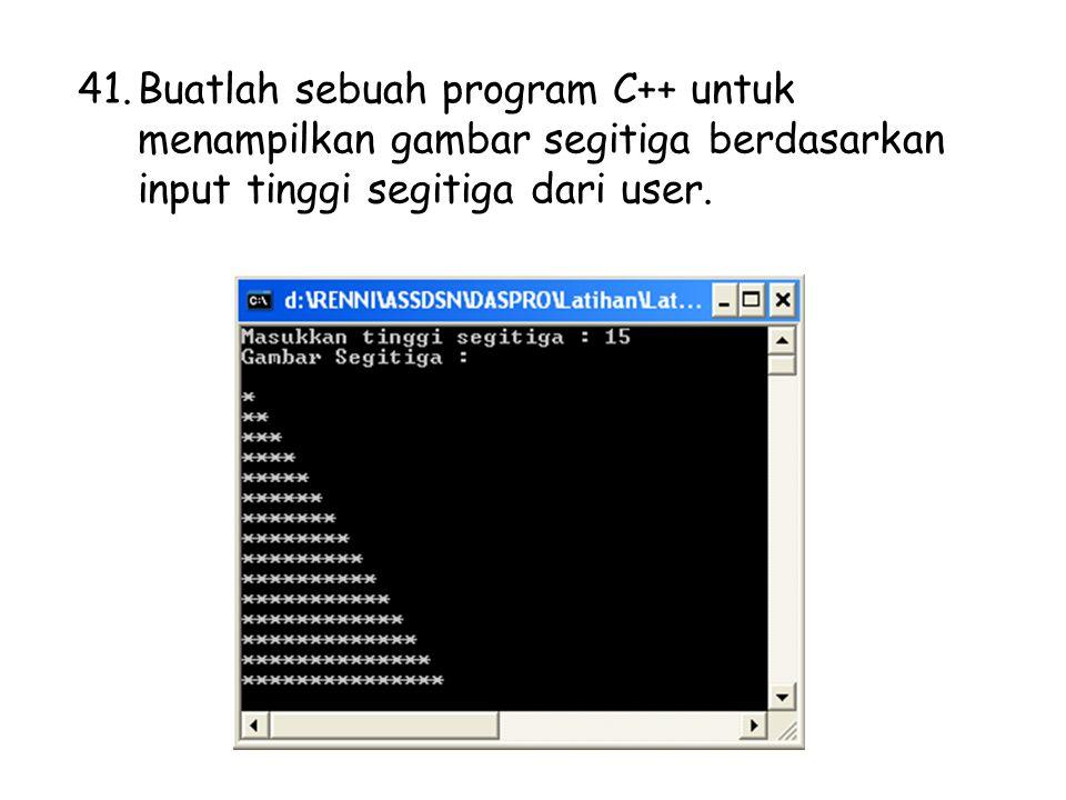 41.Buatlah sebuah program C++ untuk menampilkan gambar segitiga berdasarkan input tinggi segitiga dari user.