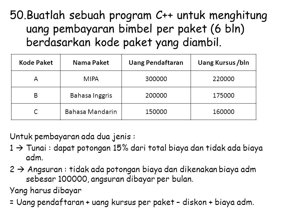 50.Buatlah sebuah program C++ untuk menghitung uang pembayaran bimbel per paket (6 bln) berdasarkan kode paket yang diambil. Untuk pembayaran ada dua