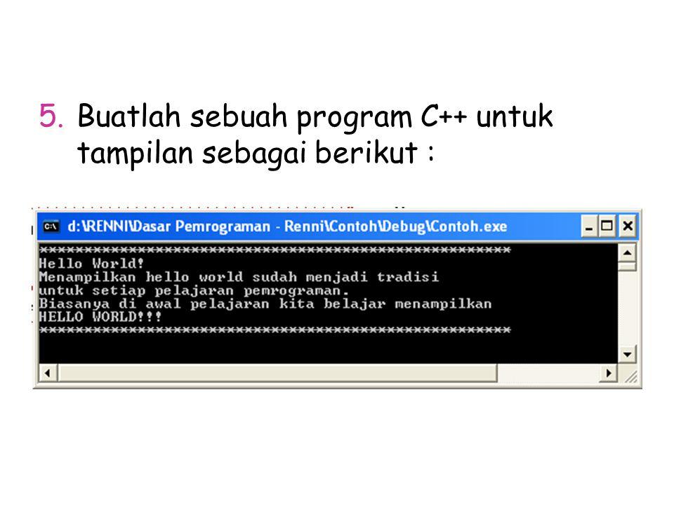 5.Buatlah sebuah program C++ untuk tampilan sebagai berikut :