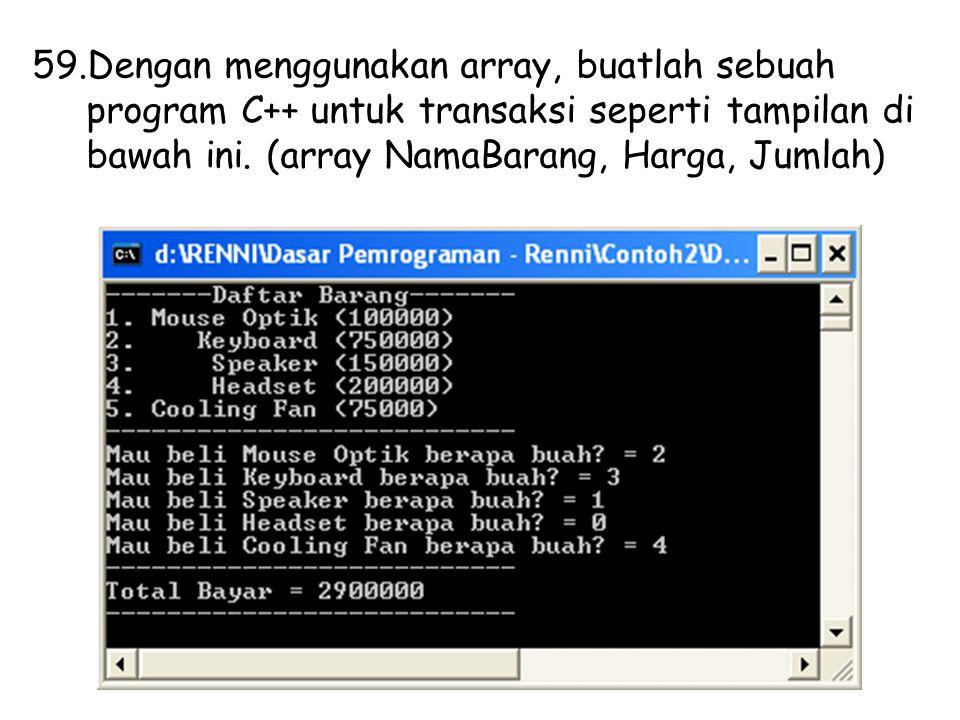 59.Dengan menggunakan array, buatlah sebuah program C++ untuk transaksi seperti tampilan di bawah ini. (array NamaBarang, Harga, Jumlah)