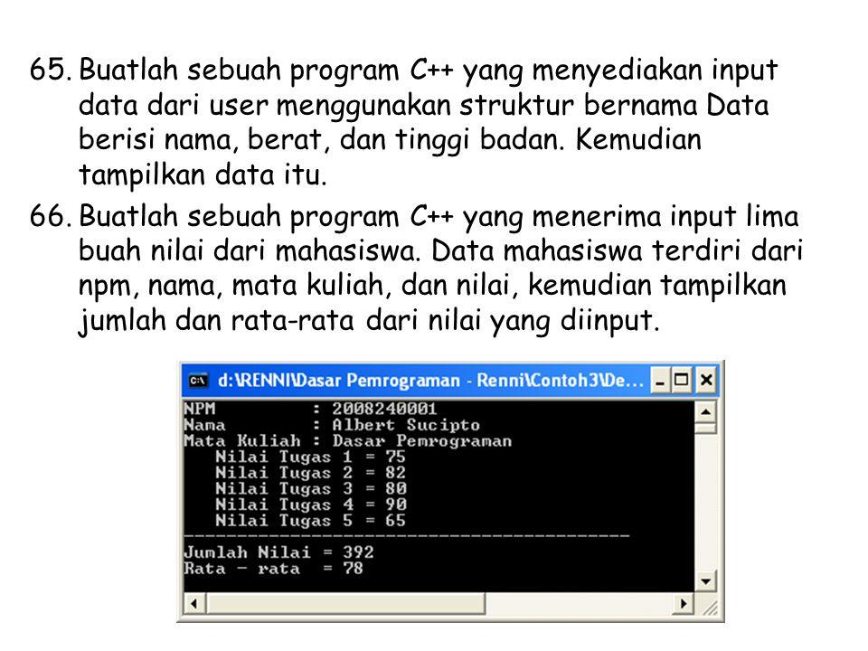 65.Buatlah sebuah program C++ yang menyediakan input data dari user menggunakan struktur bernama Data berisi nama, berat, dan tinggi badan. Kemudian t