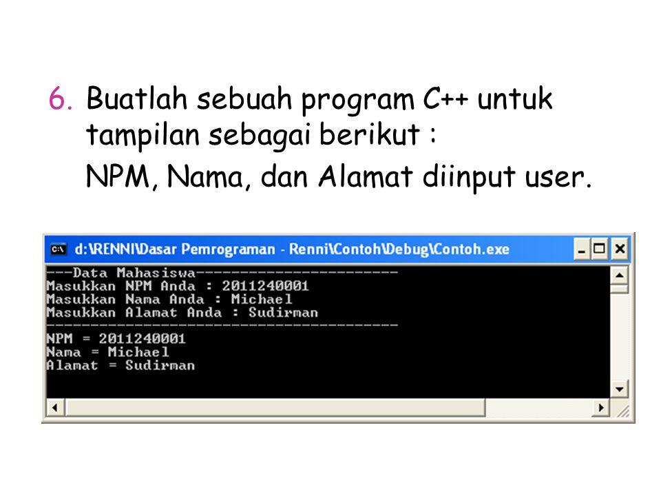 6.Buatlah sebuah program C++ untuk tampilan sebagai berikut : NPM, Nama, dan Alamat diinput user.