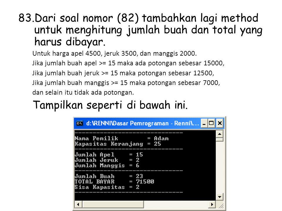 83.Dari soal nomor (82) tambahkan lagi method untuk menghitung jumlah buah dan total yang harus dibayar.