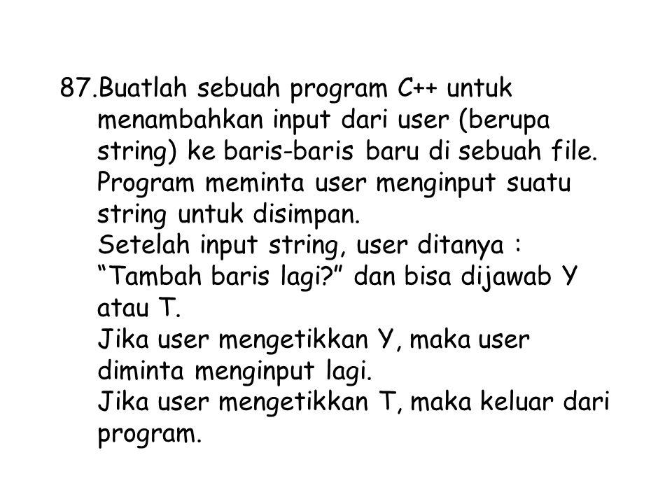 87.Buatlah sebuah program C++ untuk menambahkan input dari user (berupa string) ke baris-baris baru di sebuah file. Program meminta user menginput sua