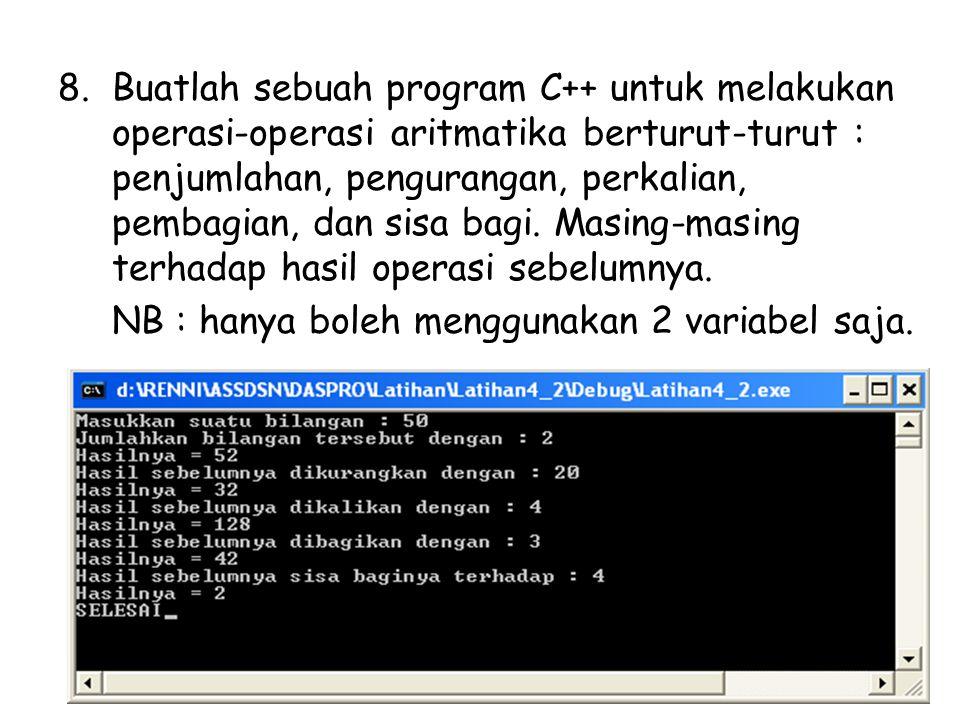 8.Buatlah sebuah program C++ untuk melakukan operasi-operasi aritmatika berturut-turut : penjumlahan, pengurangan, perkalian, pembagian, dan sisa bagi