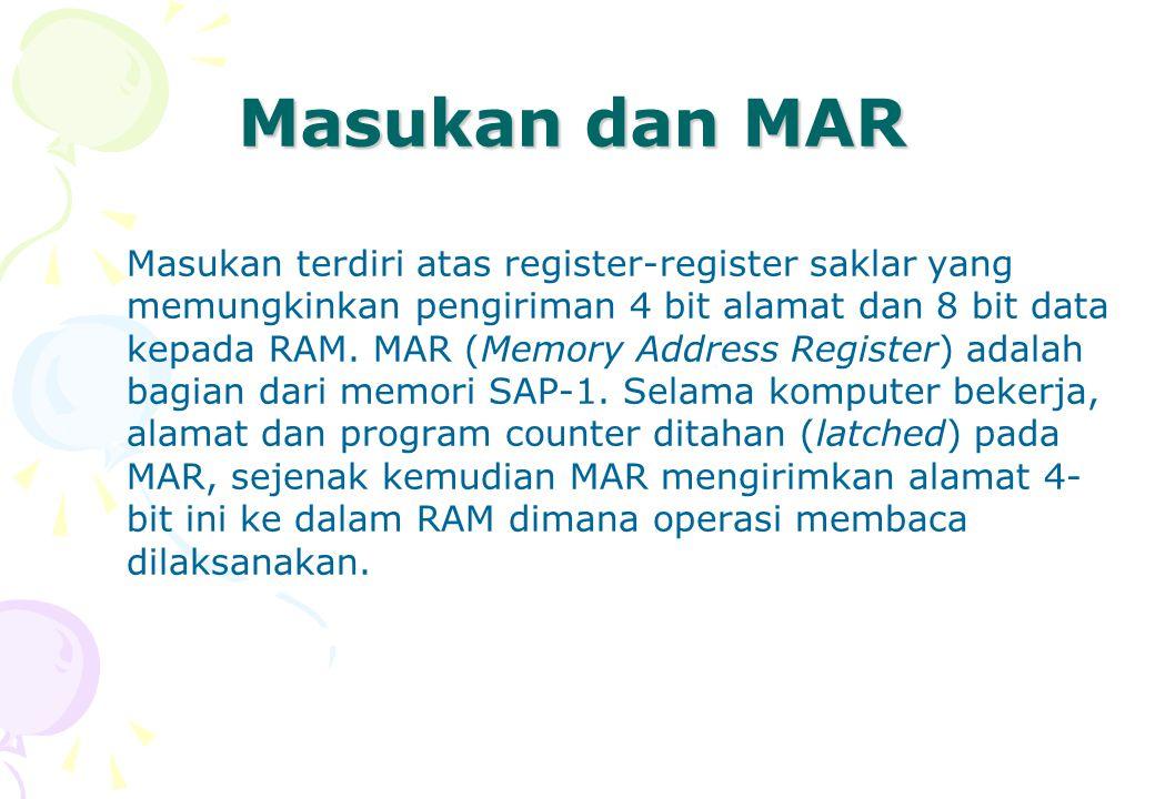 Masukan dan MAR Masukan terdiri atas register-register saklar yang memungkinkan pengiriman 4 bit alamat dan 8 bit data kepada RAM. MAR (Memory Address
