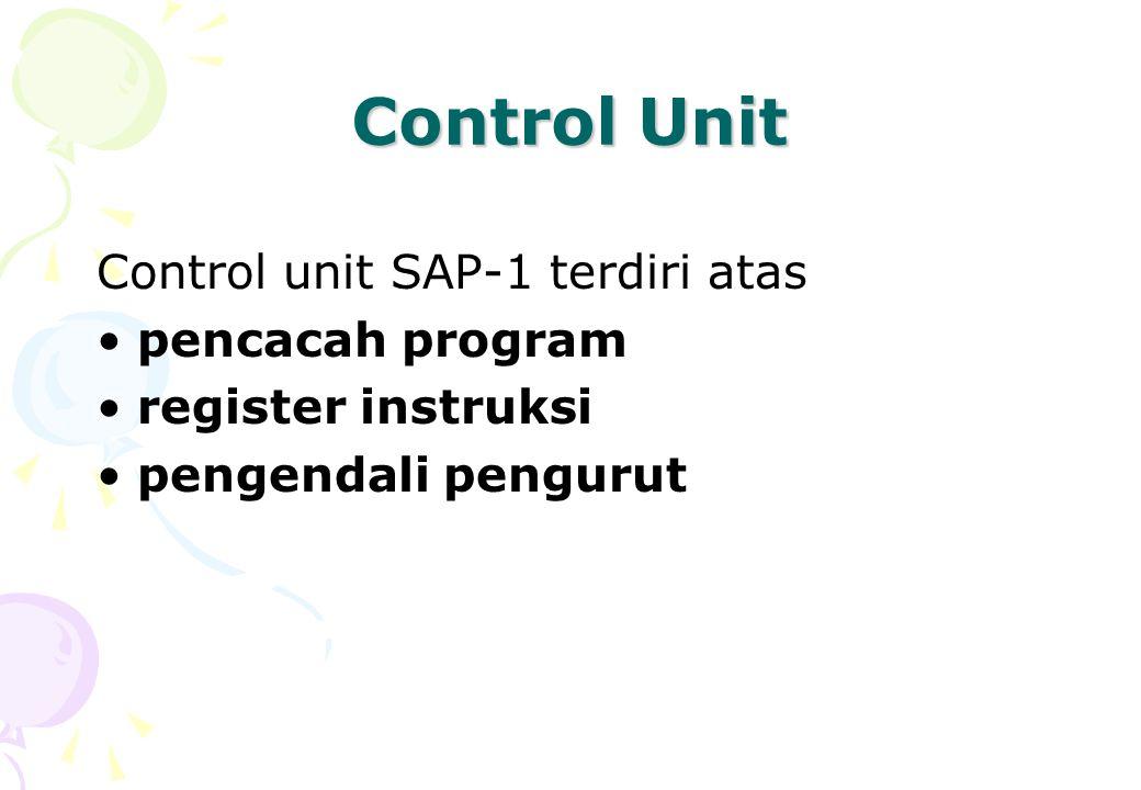 Control Unit Control unit SAP-1 terdiri atas pencacah program register instruksi pengendali pengurut