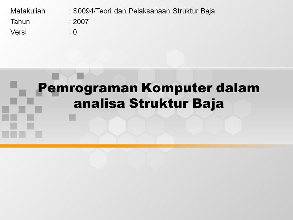 Pemrograman Komputer dalam analisa Struktur Baja Matakuliah: S0094/Teori dan Pelaksanaan Struktur Baja Tahun: 2007 Versi: 0