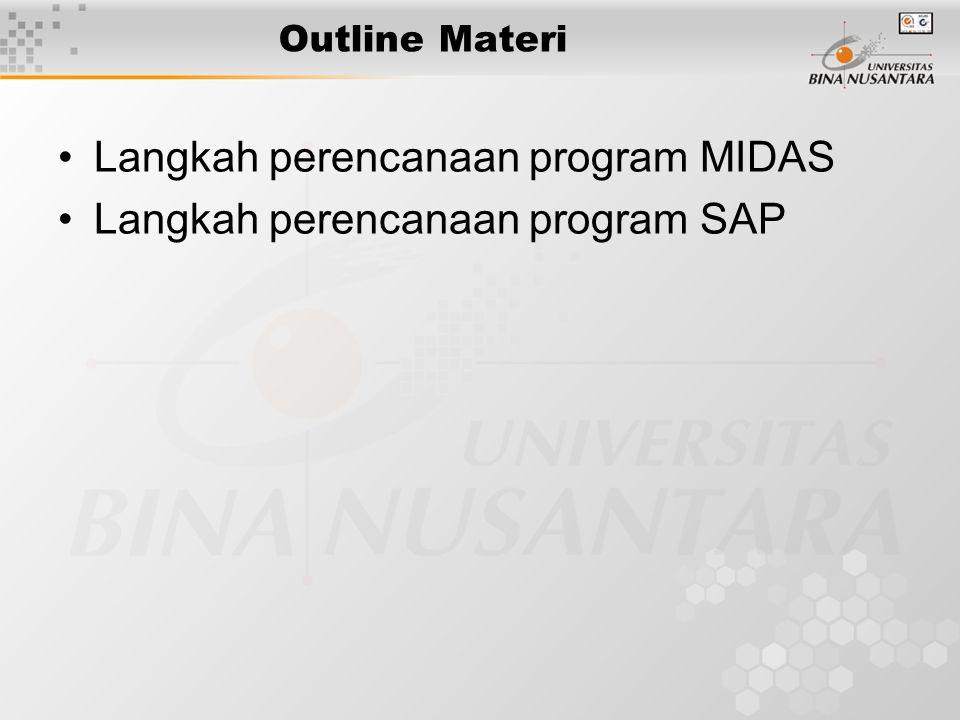 Outline Materi Langkah perencanaan program MIDAS Langkah perencanaan program SAP