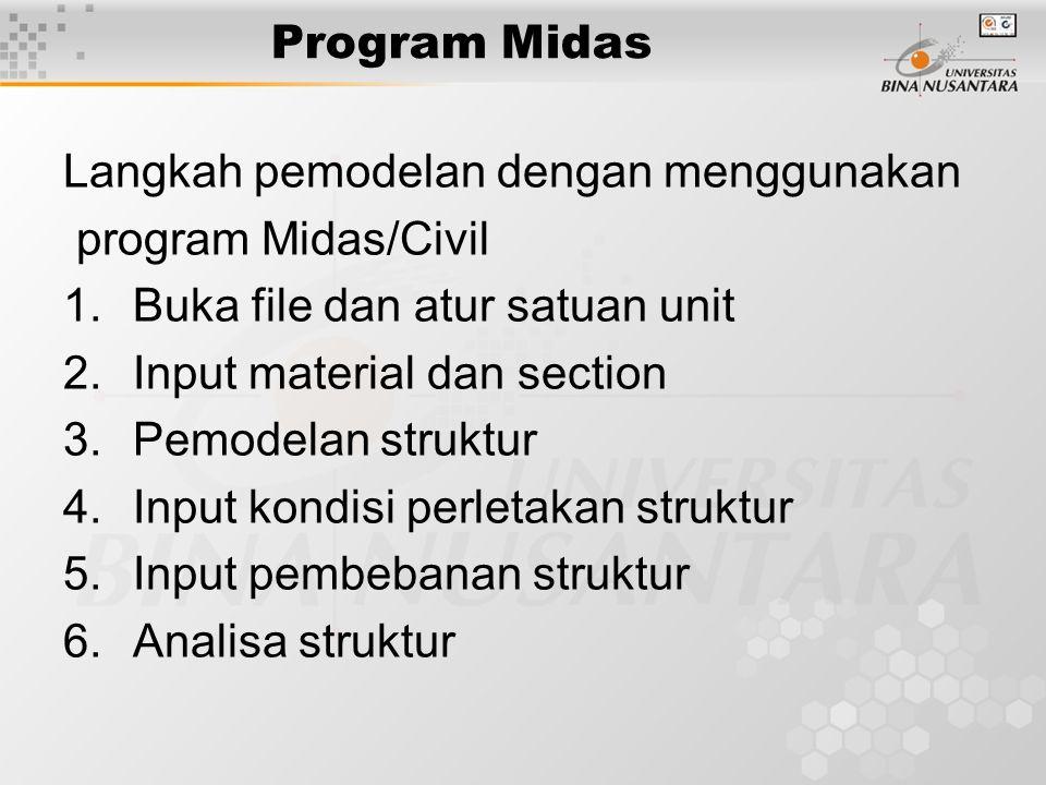 Program Midas Langkah pemodelan dengan menggunakan program Midas/Civil 1.Buka file dan atur satuan unit 2.Input material dan section 3.Pemodelan struk
