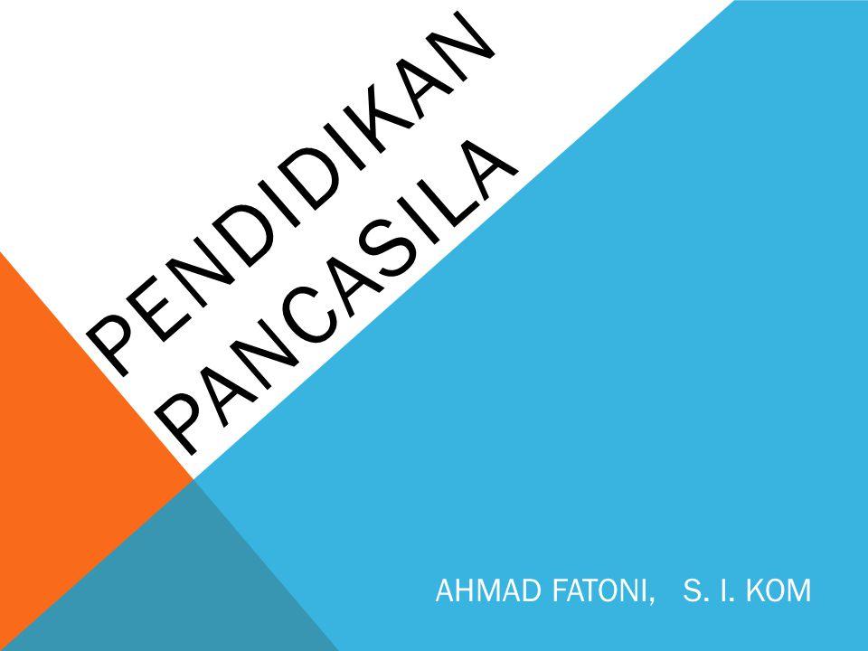 PENDIDIKAN PANCASILA AHMAD FATONI, S. I. KOM
