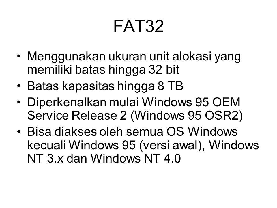FAT32 Menggunakan ukuran unit alokasi yang memiliki batas hingga 32 bit Batas kapasitas hingga 8 TB Diperkenalkan mulai Windows 95 OEM Service Release 2 (Windows 95 OSR2) Bisa diakses oleh semua OS Windows kecuali Windows 95 (versi awal), Windows NT 3.x dan Windows NT 4.0