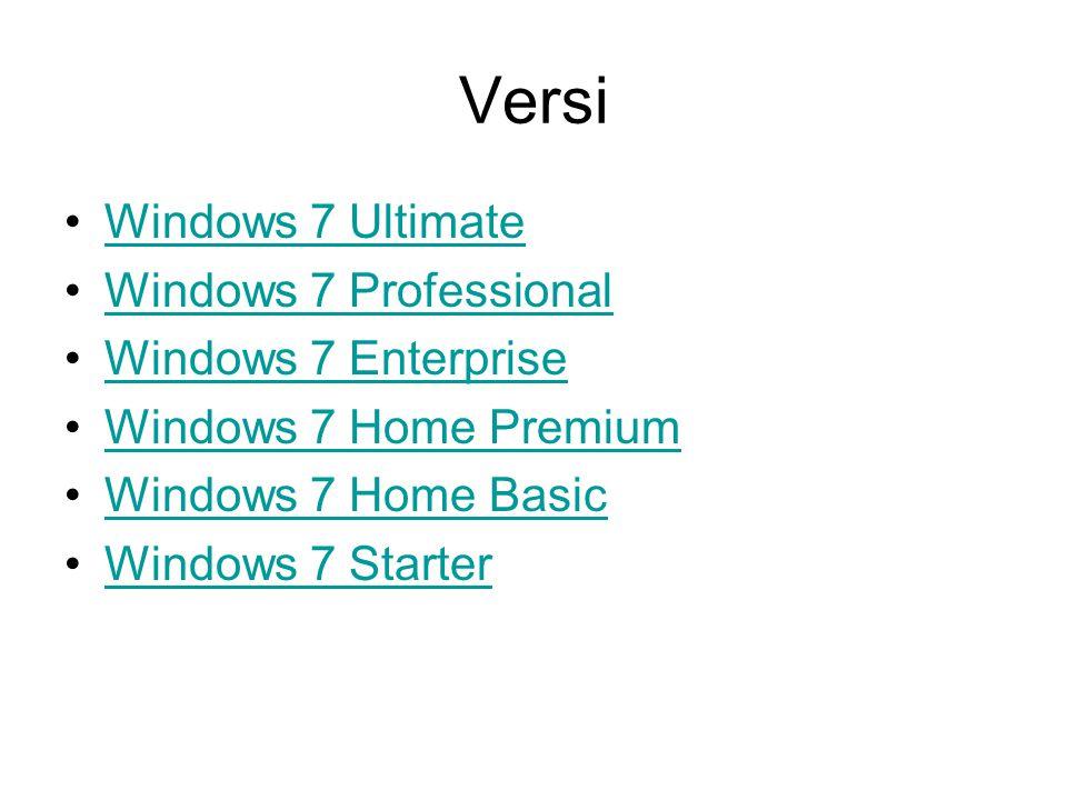 Versi Windows 7 Ultimate Windows 7 Professional Windows 7 Enterprise Windows 7 Home Premium Windows 7 Home Basic Windows 7 Starter