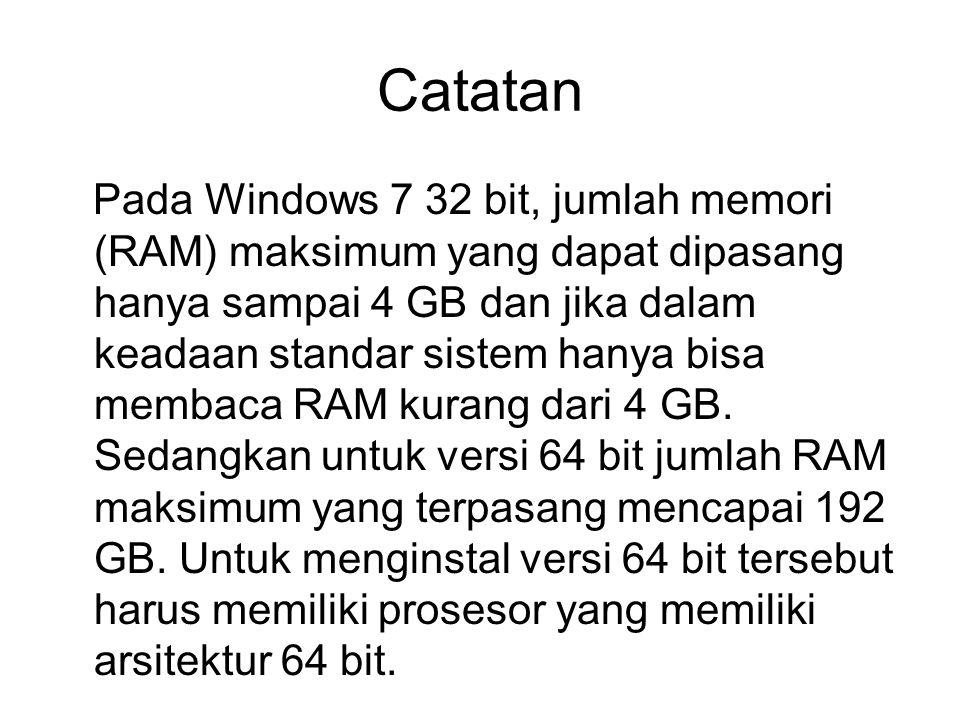 Catatan Pada Windows 7 32 bit, jumlah memori (RAM) maksimum yang dapat dipasang hanya sampai 4 GB dan jika dalam keadaan standar sistem hanya bisa mem