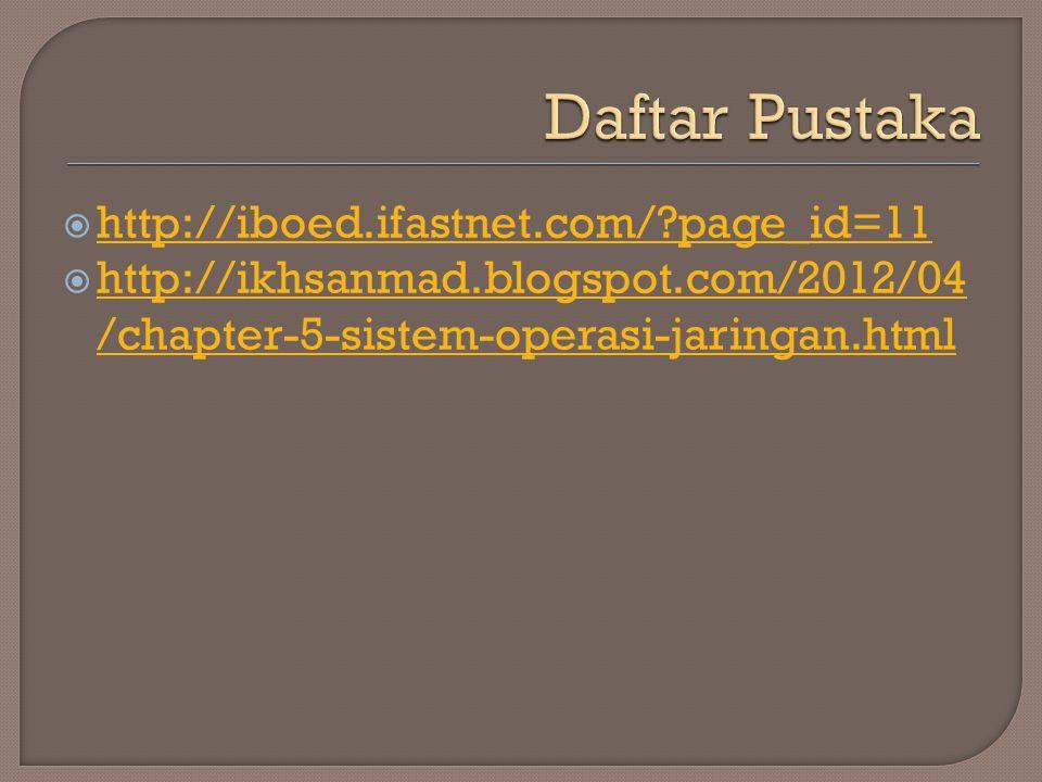  http://iboed.ifastnet.com/?page_id=11 http://iboed.ifastnet.com/?page_id=11  http://ikhsanmad.blogspot.com/2012/04 /chapter-5-sistem-operasi-jaring