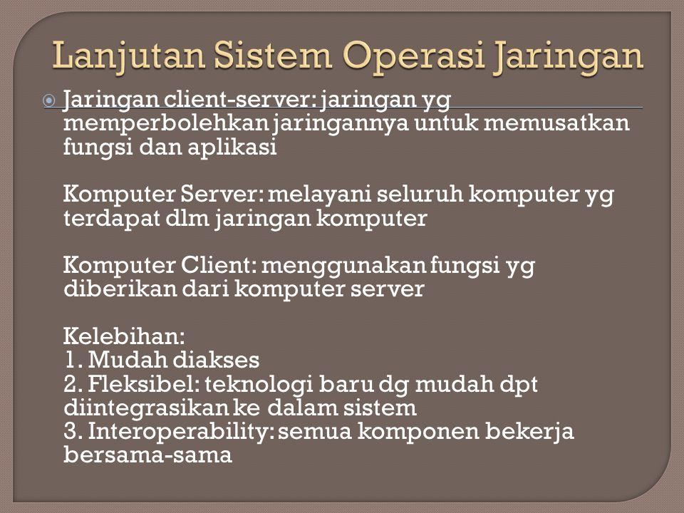  Jaringan client-server: jaringan yg memperbolehkan jaringannya untuk memusatkan fungsi dan aplikasi Komputer Server: melayani seluruh komputer yg te