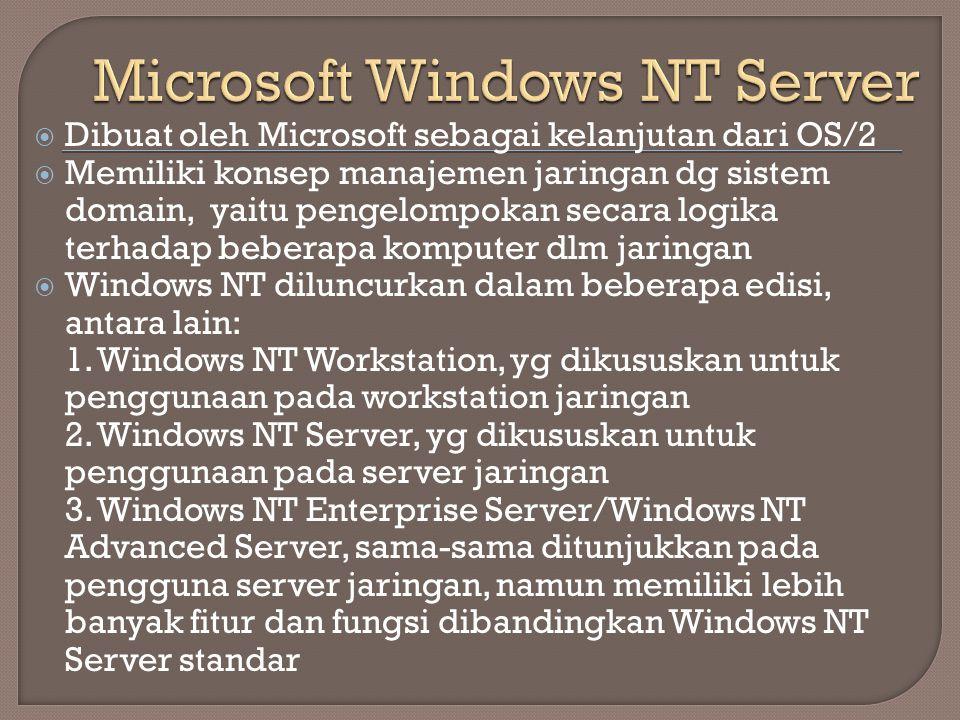 Dibuat oleh Microsoft sebagai kelanjutan dari OS/2  Memiliki konsep manajemen jaringan dg sistem domain, yaitu pengelompokan secara logika terhadap