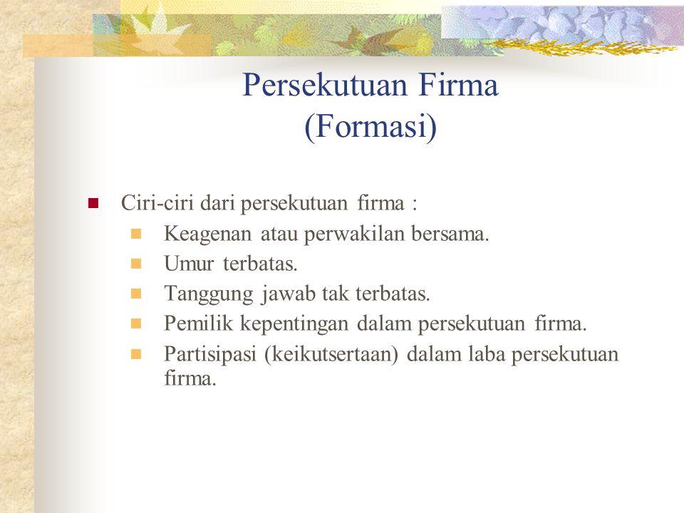 Persekutuan Firma (Formasi) Persekutuan firma (partnership) adalah kumpulan antara dua atau lebih individu sebagai pemilik untuk menjalankan perusahaa