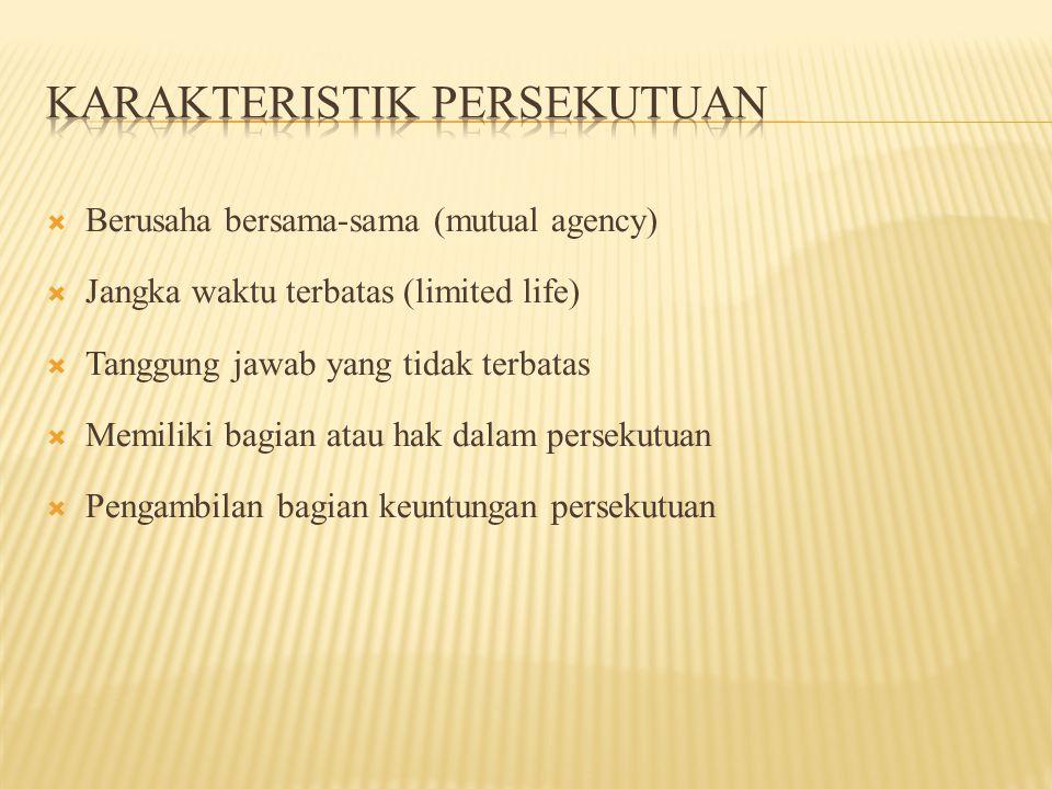  Berusaha bersama-sama (mutual agency)  Jangka waktu terbatas (limited life)  Tanggung jawab yang tidak terbatas  Memiliki bagian atau hak dalam p
