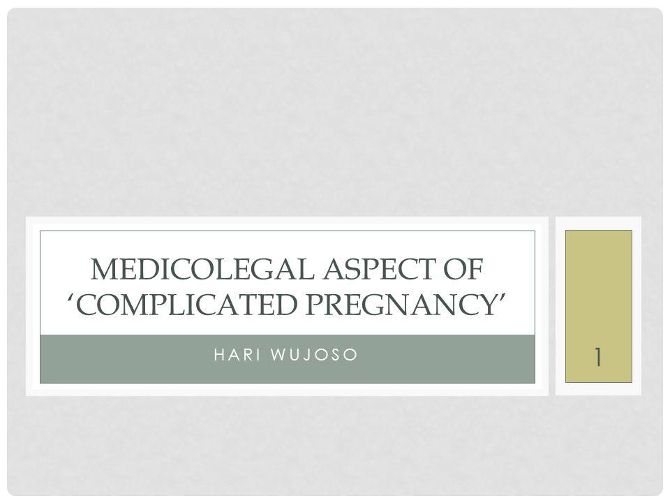PENDAHULUAN Aspek medikolegal  aspek hukum pelayanan dokter/kedokteran Complicated Pregnancy' apakah ada aspek medikolegalnya SECARA UMUM akan dilihat 'CP' sbg OBJEK 2