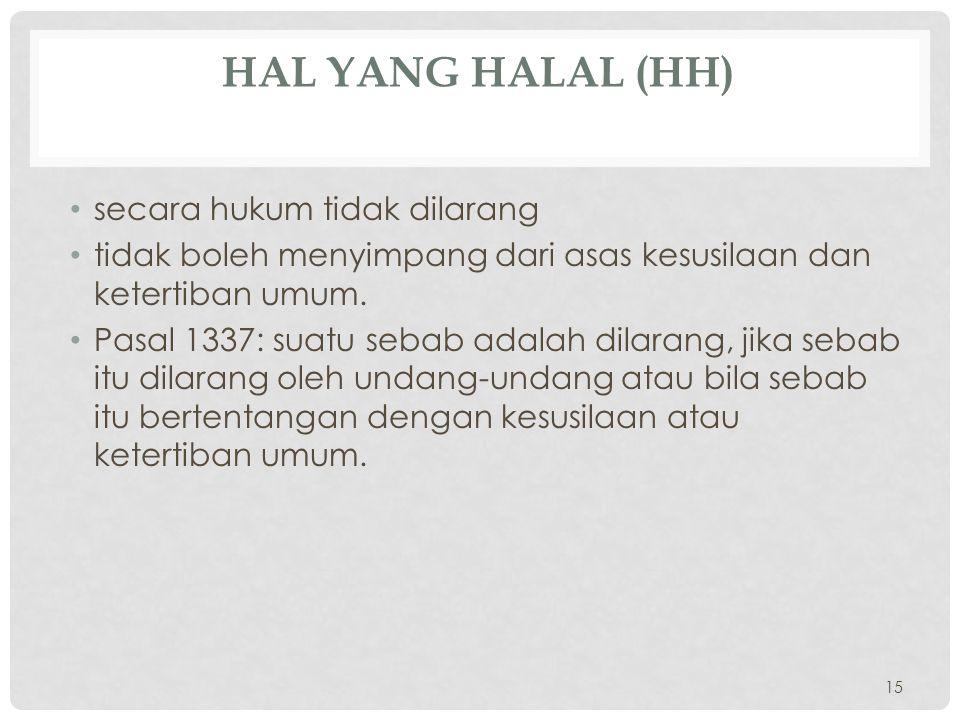 HAL YANG HALAL (HH) secara hukum tidak dilarang tidak boleh menyimpang dari asas kesusilaan dan ketertiban umum.