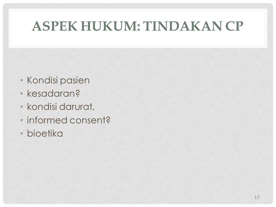 ASPEK HUKUM: TINDAKAN CP Kondisi pasien kesadaran? kondisi darurat, informed consent? bioetika 17