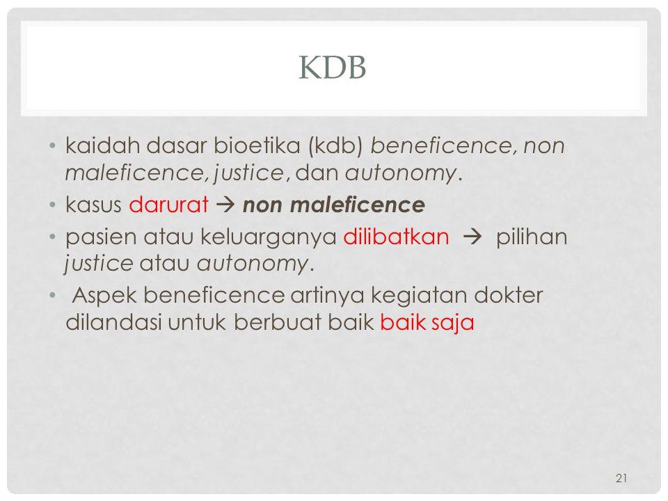 KDB kaidah dasar bioetika (kdb) beneficence, non maleficence, justice, dan autonomy.