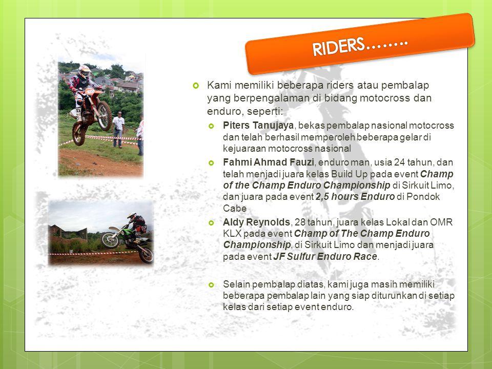  Kami memiliki beberapa riders atau pembalap yang berpengalaman di bidang motocross dan enduro, seperti:  Piters Tanujaya, bekas pembalap nasional m