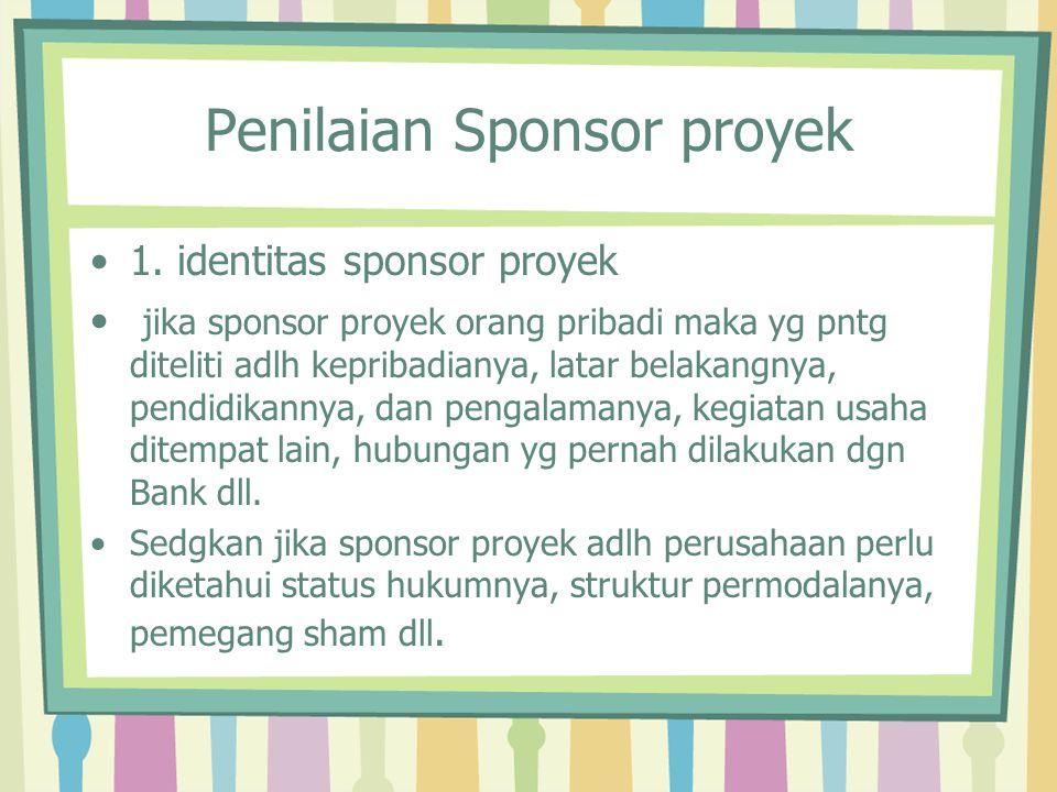 Penilaian Sponsor proyek 1. identitas sponsor proyek jika sponsor proyek orang pribadi maka yg pntg diteliti adlh kepribadianya, latar belakangnya, pe